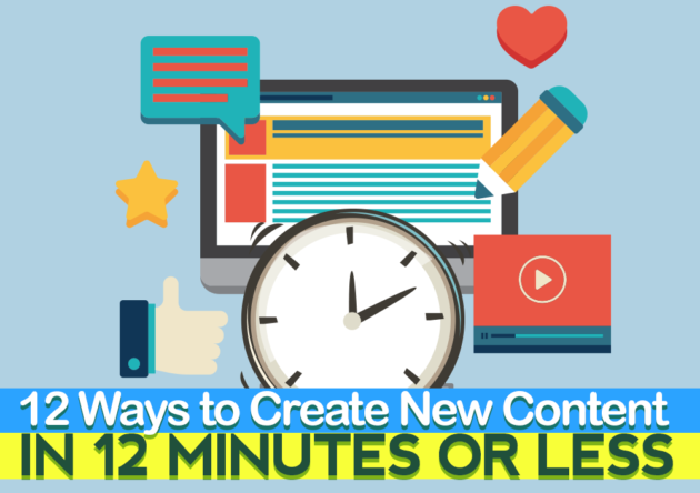 12 Ways to Create New Content In 12 Minutes Or Less